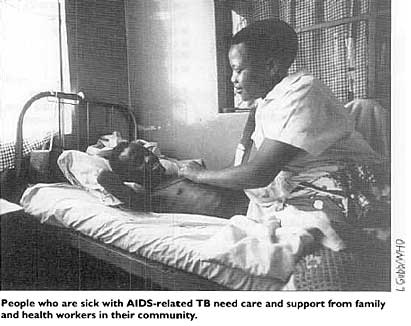 People who are sick with AIDS-related TB need care and support from family and health workers in their community.