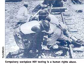 Compulsory workplace HIV testing is a human rights abuse.