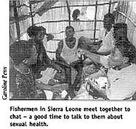 Fishermen in Sierra Leone meet together to chat -a good time to talk to them about sexual health.